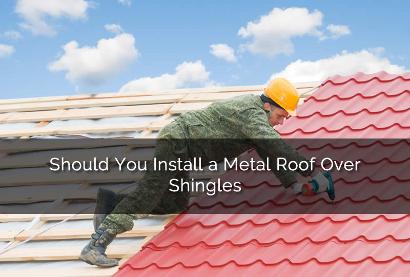 Installing a Metal Roof Over Shingle Roof