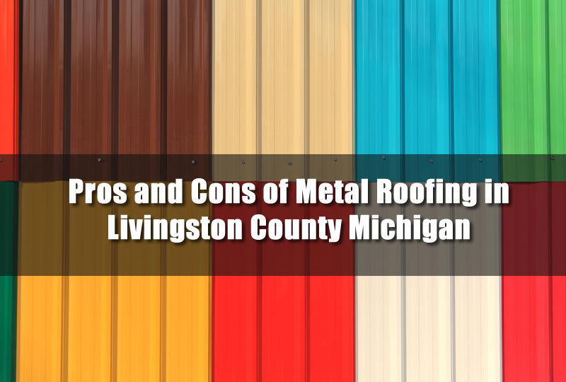 Pros And Cons Of Metal Roofing In Livingston County Michigan