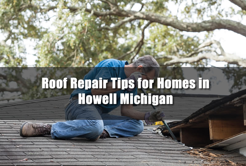Roof Repair Tips for Homes in Howell Michigan