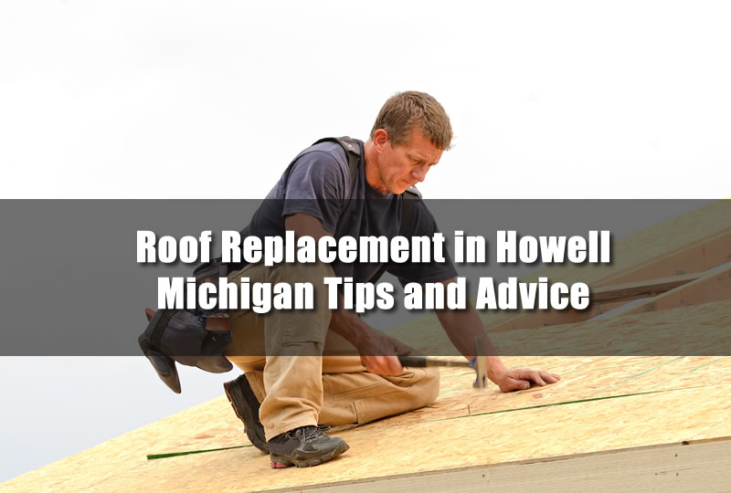 Roof Replacement in Howell Michigan Tips and Advice