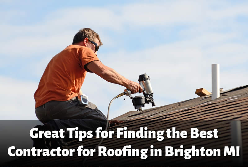 Great Tips for Finding the Best Contractor for Roofing in Brighton MI