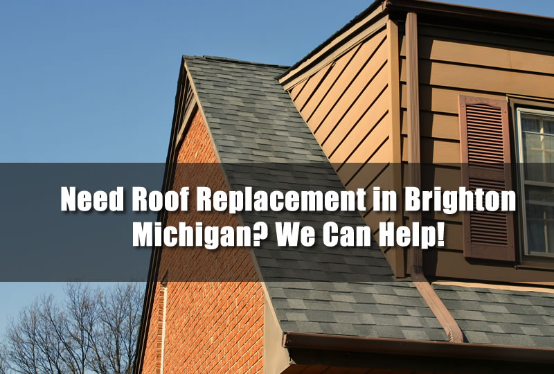 Need Roof Replacement in Brighton Michigan? We Can Help!