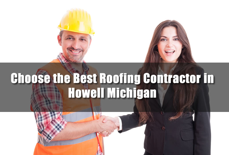 Choose the Best Roofing Contractor in Howell Michigan