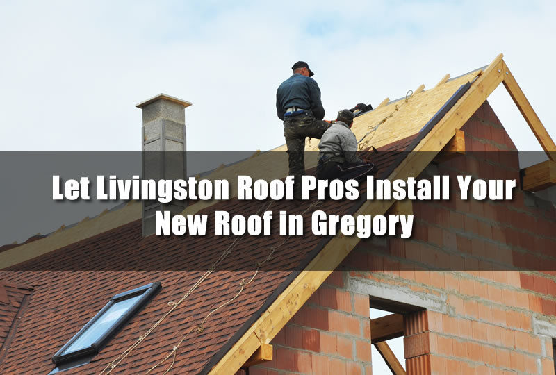 Let Livingston Roof Pros Install Your New Roof in Gregory