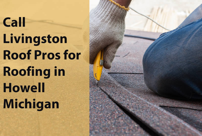 Call Livingston Roof Pros for Roofing in Howell Michigan