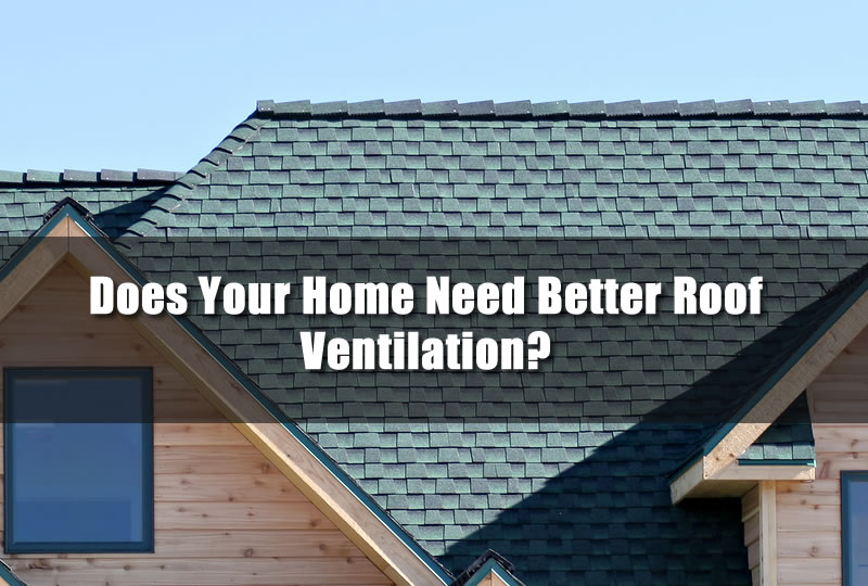 Does Your Home Need Better Roof Ventilation?