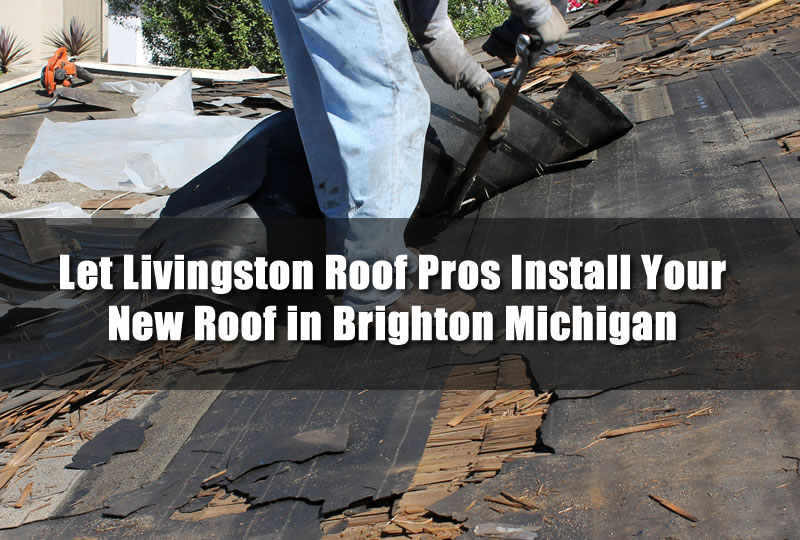 Let Livingston Roof Pros Install Your New Roof in Brighton Michigan