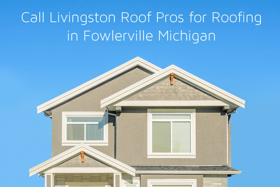 Call Livingston Roof Pros for Roofing in Fowlerville Michigan