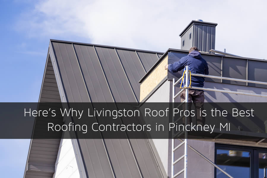 Here's Why Livingston Roof Pros is the Best Roofing Contractors in Pinckney