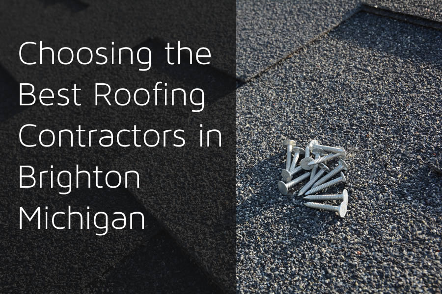 Choosing the Best Roofing Contractors in Brighton Michigan