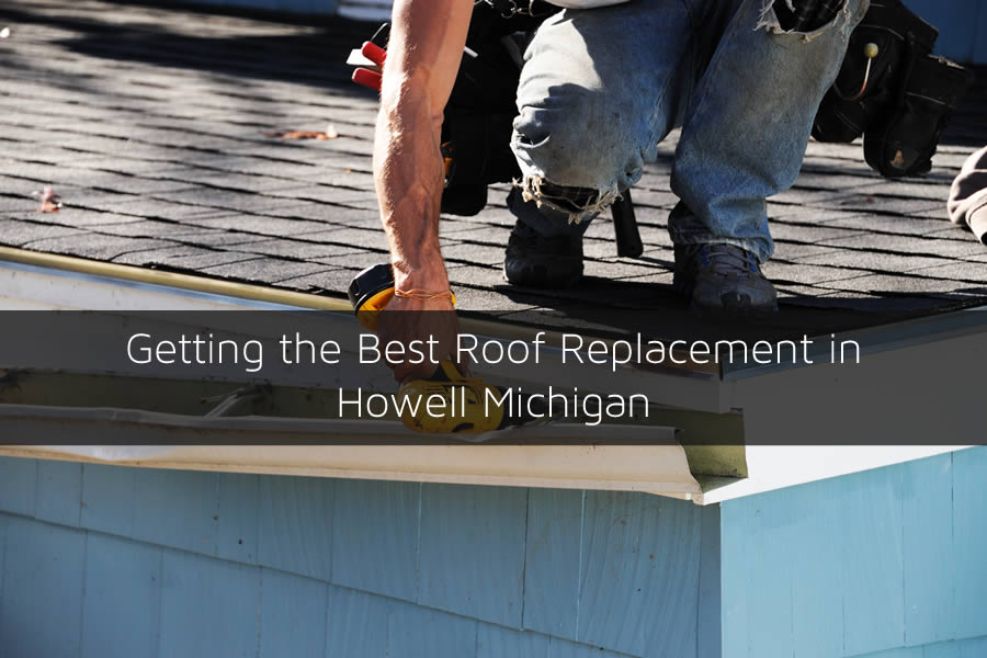 Getting the Best Roof Replacement in Howell Michigan