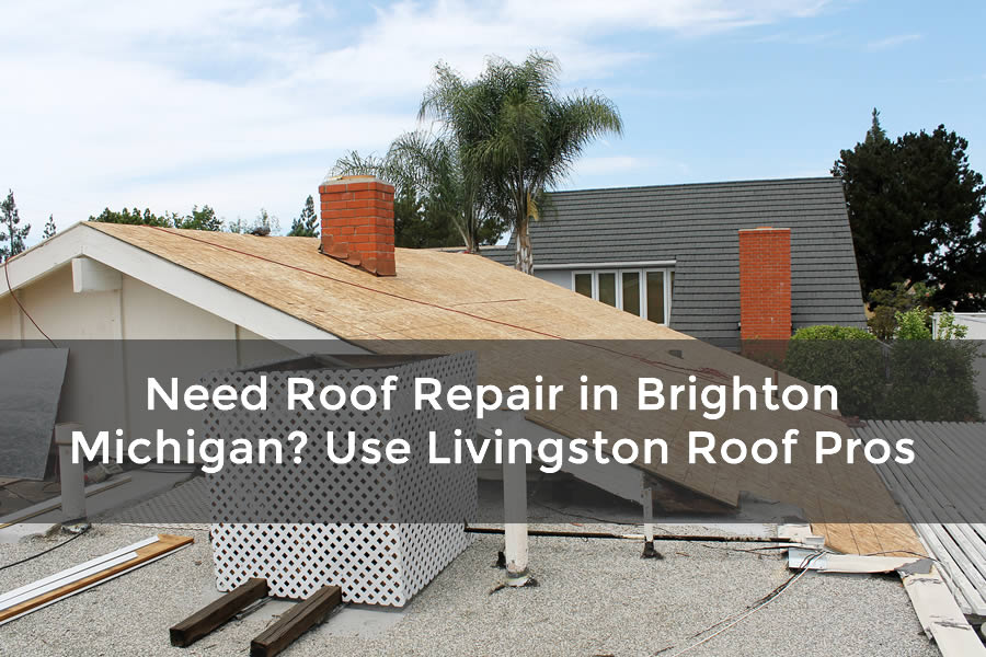 Need Roof Repair in Brighton Michigan? Use Livingston Roof Pros