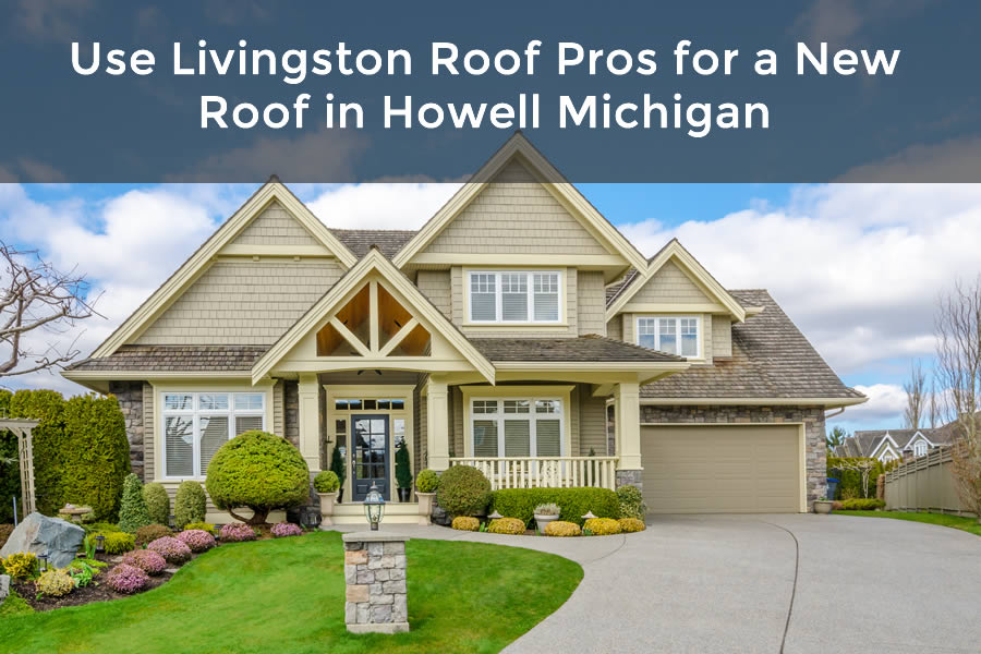 Use Livingston Roof Pros for a New Roof in Howell Michigan