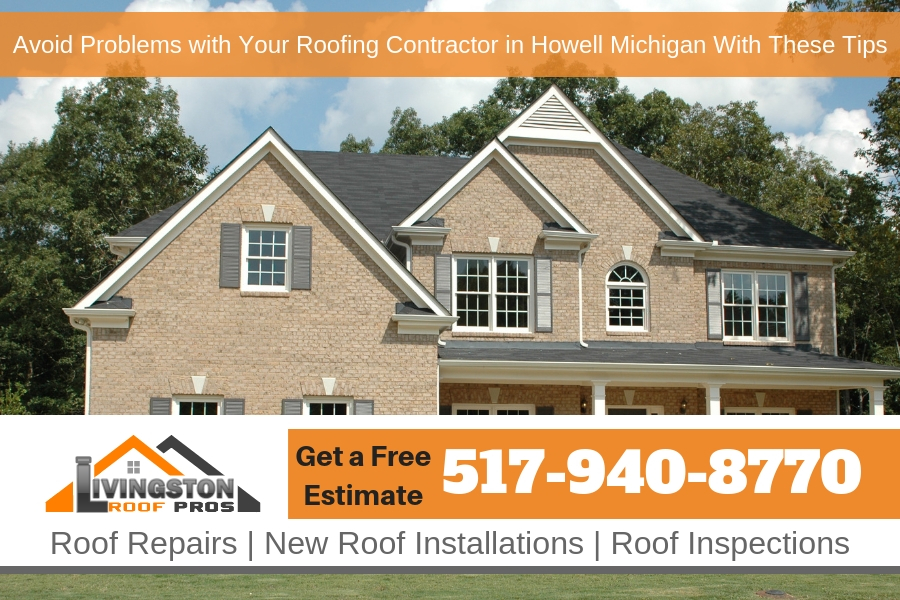Avoid Problems with Your Roofing Contractor in Howell Michigan With These Tips