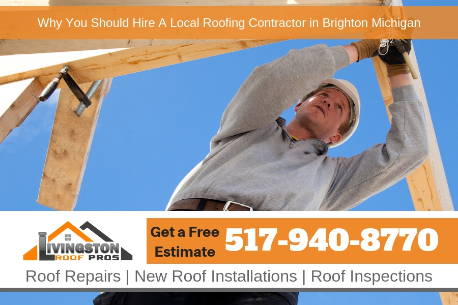 Why You Should Hire A Local Roofing Contractor in Brighton Michigan