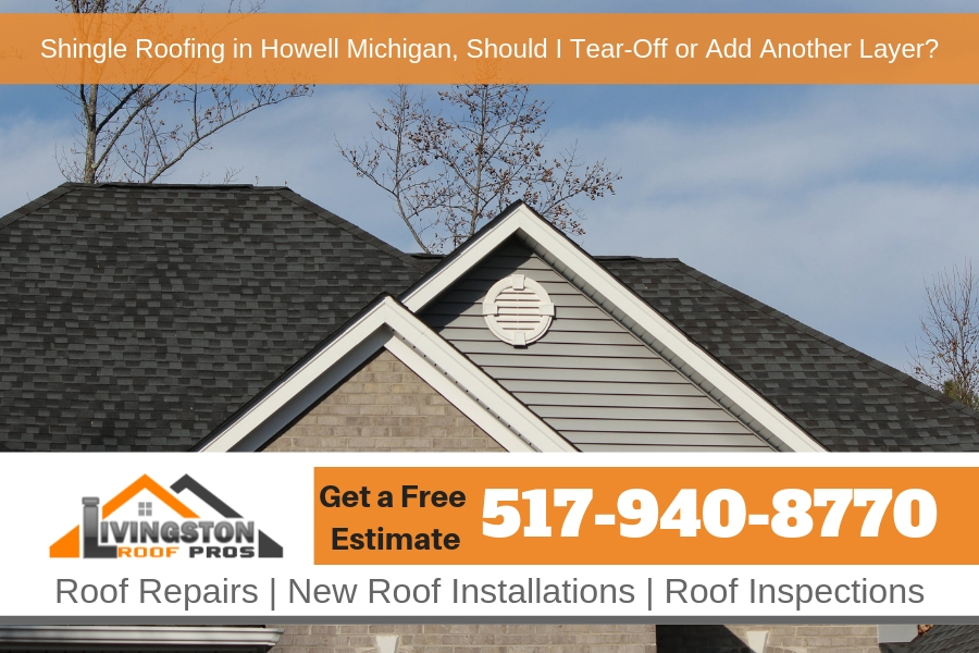 Shingle Roofing in Howell Michigan, Should I Tear-Off or Add Another Layer?