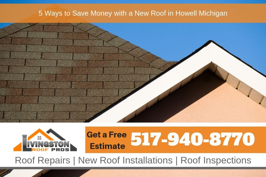 5 Ways to Save Money with a New Roof in Howell Michigan