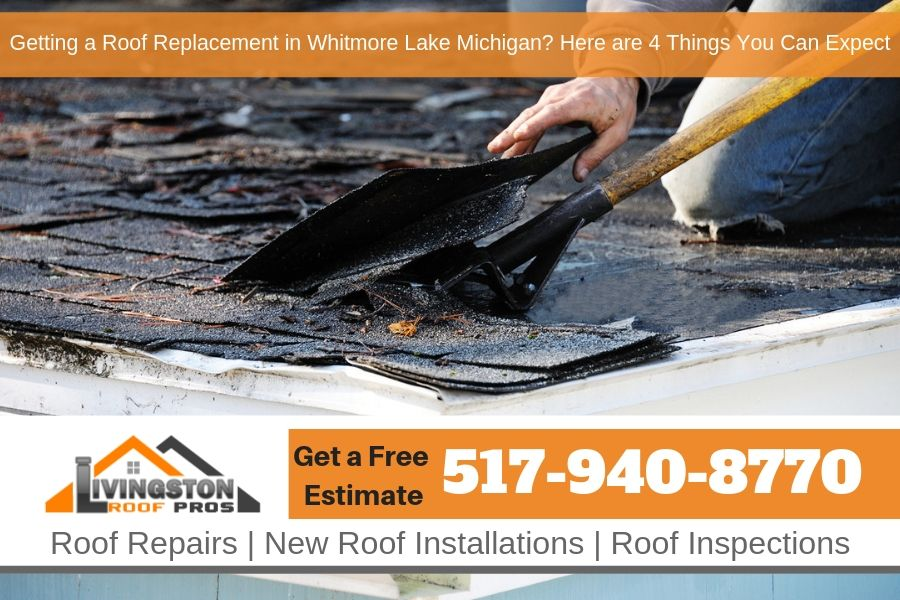 Getting a Roof Replacement in Whitmore Lake Michigan? Here are 4 Things You Can Expect