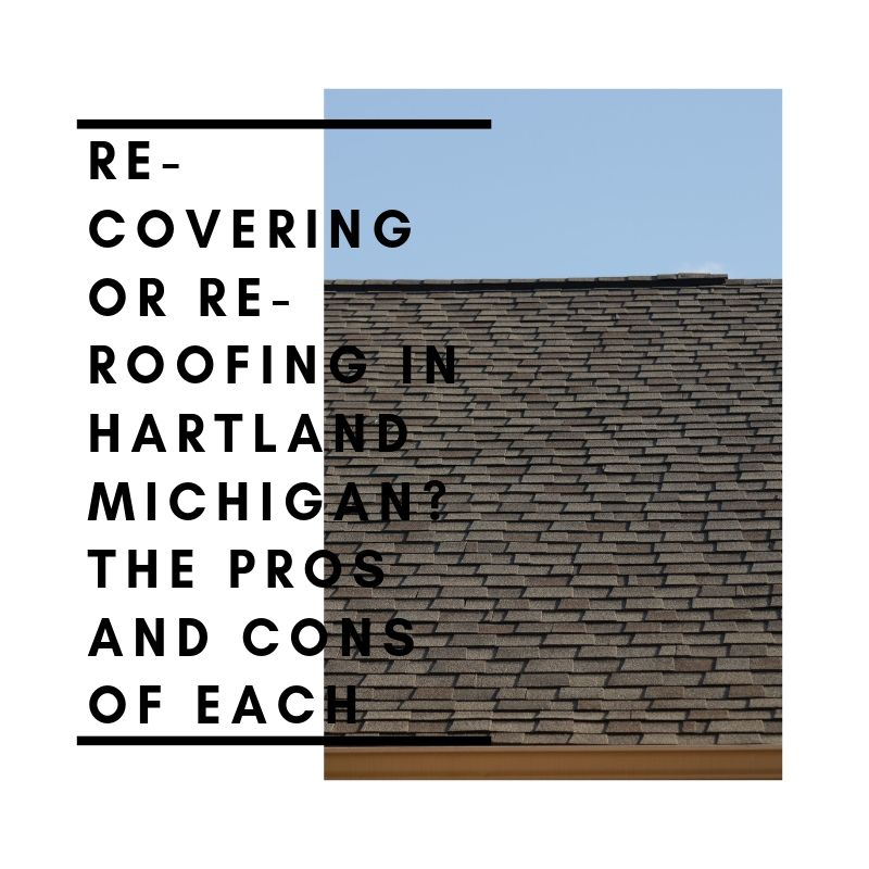 Re-Covering or Re-Roofing in Hartland Michigan? The Pros and Cons of Each