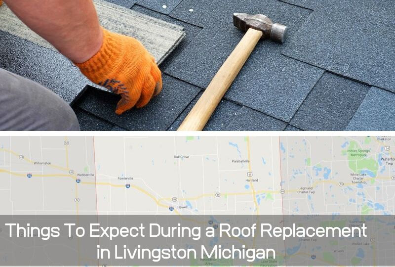 Things To Expect During a Roof Replacement in Livingston Michigan