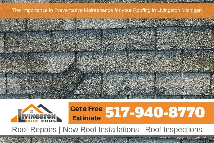 The Importance in Preventative Maintenance for your Roofing in Livingston Michigan