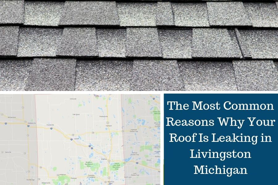 The Most Common Reasons Why Your Roof Is Leaking in Livingston Michigan