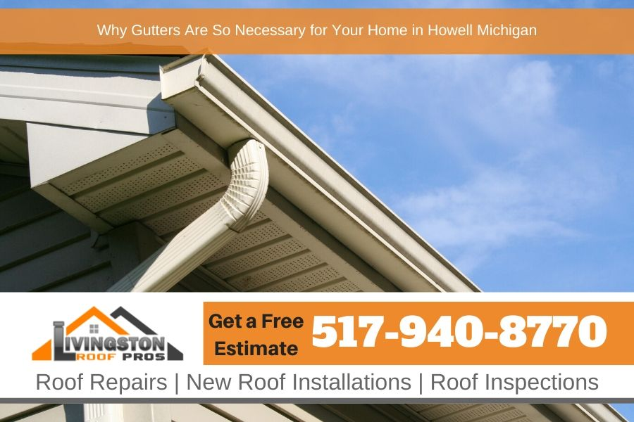 Why Gutters Are So Necessary for Your Home in Howell Michigan