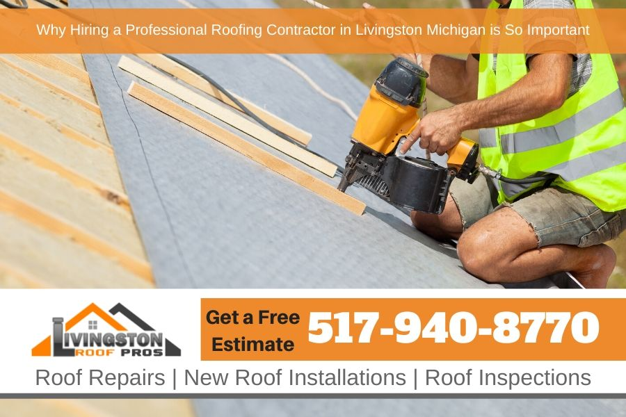 Why Hiring a Professional Roofing Contractor in Livingston Michigan is So Important